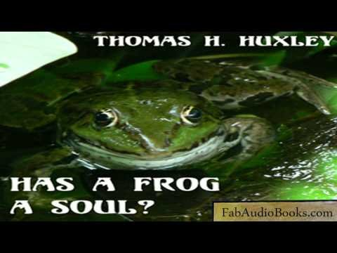 HAS A FROG A SOUL? - Has a Frog a Soul? by Thomas H. Huxley - audiobook - PHILOSOPHY / BIOLOGY